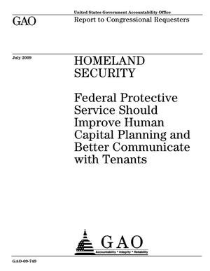 Primary view of object titled 'Homeland Security: Federal Protective Service Should Improve Human Capital Planning and Better Communicate with Tenants'.