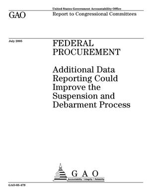 Primary view of object titled 'Federal Procurement: Additional Data Reporting Could Improve the Suspension and Debarment Process'.
