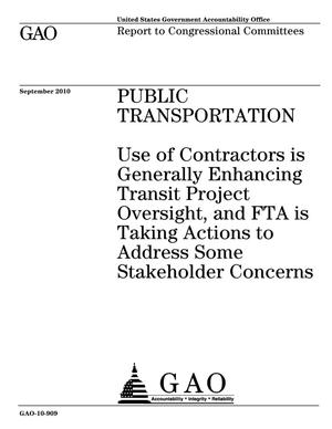 Primary view of object titled 'Public Transportation: Use of Contractors is Generally Enhancing Transit Project Oversight, and FTA is Taking Actions to Address Some Stakeholder Concerns'.