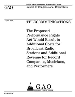 Primary view of object titled 'Telecommunications: The Proposed Performance Rights Act Would Result in Additional Costs for Broadcast Radio Stations and Additional Revenue for Record Companies, Musicians, and Performers'.