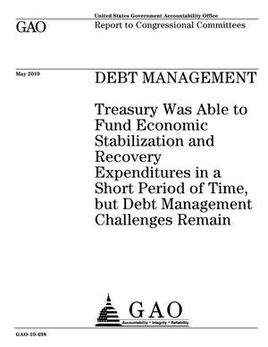 Primary view of object titled 'Debt Management: Treasury Was Able to Fund Economic Stabilization and Recovery Expenditures in a Short Period of Time, but Debt Management Challenges Remain'.