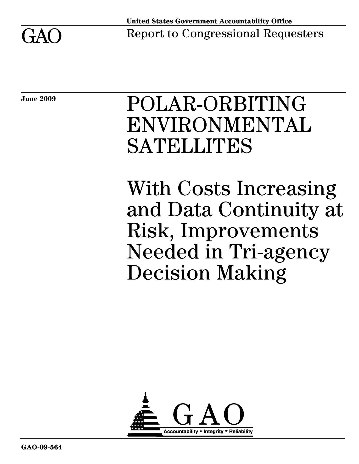 Polar-Orbiting Environmental Satellites: With Costs Increasing and Data Continuity at Risk, Improvements Needed in Tri-agency Decision Making                                                                                                      [Sequence #]: 1 of 52