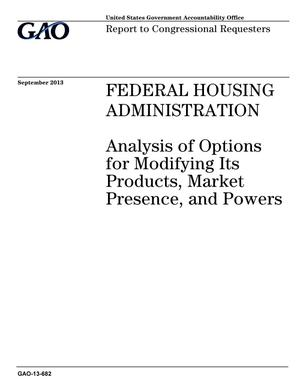 Primary view of object titled 'Federal Housing Administration: Analysis of Options for Modifying Its Products, Market Presence, and Powers'.