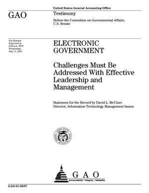 Primary view of object titled 'Electronic Government: Challenges Must Be Addressed With Effective Leadership and Management'.