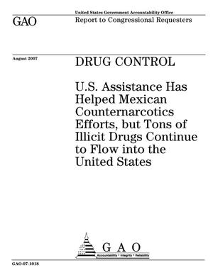 Primary view of object titled 'Drug Control: U.S. Assistance Has Helped Mexican Counternarcotics Efforts, but Tons of Illicit Drugs Continue to Flow into the United States'.