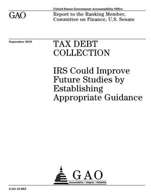 Primary view of object titled 'Tax Debt Collection: IRS Could Improve Future Studies by Establishing Appropriate Guidance'.