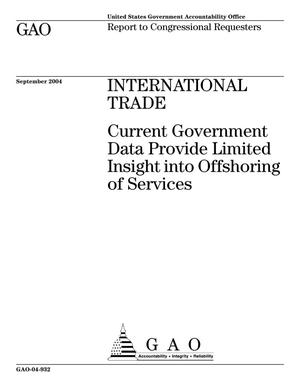 Primary view of object titled 'International Trade: Current Government Data Provide Limited Insight into Offshoring of Services'.