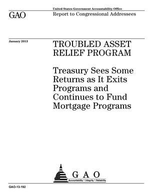 Primary view of object titled 'Troubled Asset Relief Program: Treasury Sees Some Returns as It Exits Programs and Continues to Fund Mortgage Programs'.