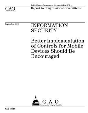 Primary view of object titled 'Information Security: Better Implementation of Controls for Mobile Devices Should Be Encouraged'.