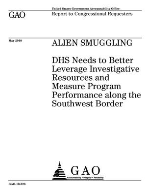 Primary view of object titled 'Alien Smuggling: DHS Needs to Better Leverage Investigative Resources and Measure Program Performance along the Southwest Border'.
