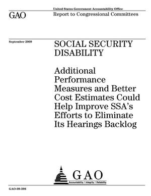 Primary view of object titled 'Social Security Disability: Additional Performance Measures and Better Cost Estimates Could Help Improve SSA's Efforts to Eliminate Its Hearings Backlog'.