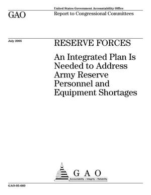 Primary view of object titled 'Reserve Forces: An Integrated Plan Is Needed to Address Army Reserve Personnel and Equipment Shortages'.