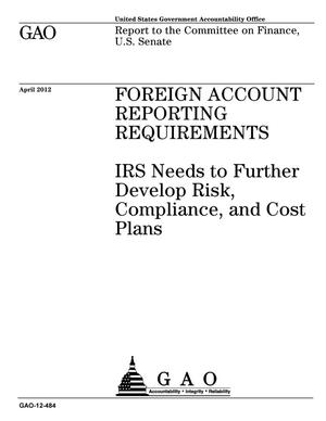 Primary view of object titled 'Foreign Account Reporting Requirements: IRS Needs to Further Develop Risk, Compliance, and Cost Plans'.