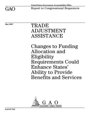 Primary view of object titled 'Trade Adjustment Assistance: Changes to Funding Allocation and Eligibility Requirements Could Enhance States' Ability to Provide Benefits and Services'.