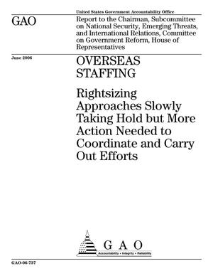 Primary view of object titled 'Overseas Staffing: Rightsizing Approaches Slowly Taking Hold but More Action Needed to Coordinate and Carry Out Efforts'.