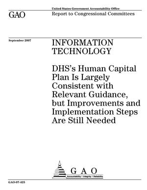 Primary view of object titled 'Information Technology: DHS's Human Capital Plan Is Largely Consistent with Relevant Guidance, but Improvements and Implementation Steps Are Still Needed'.