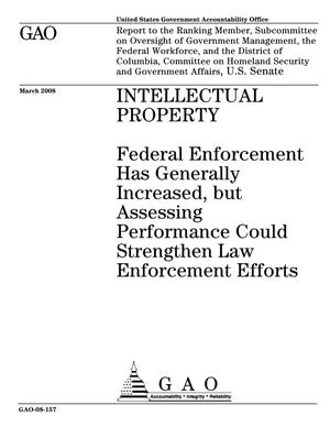 Primary view of object titled 'Intellectual Property: Federal Enforcement Has Generally Increased, but Assessing Performance Could Strengthen Law Enforcement Efforts'.