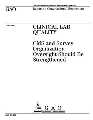 Primary view of object titled 'Clinical Lab Quality: CMS and Survey Organization Oversight Should Be Strengthened'.