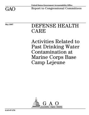 Primary view of object titled 'Defense Health Care: Activities Related to Past Drinking Water Contamination at Marine Corps Base Camp Lejeune'.
