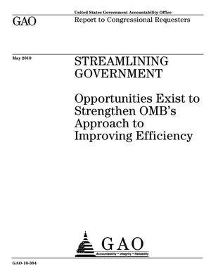 Primary view of object titled 'Streamlining Government: Opportunities Exist to Strengthen OMB's Approach to Improving Efficiency'.