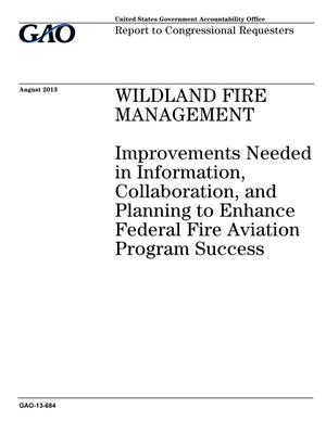 Primary view of object titled 'Wildland Fire Management: Improvements Needed in Information, Collaboration, and Planning to Enhance Federal Fire Aviation Program Success'.
