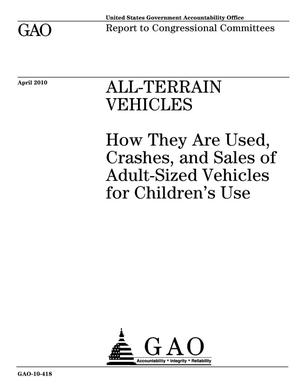 Primary view of object titled 'All-Terrain Vehicles: How They Are Used, Crashes, and Sales of Adult-Sized Vehicles for Children's Use'.
