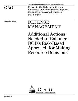 Primary view of object titled 'Defense Management: Additional Actions Needed to Enhance DOD's Risk-Based Approach for Making Resource Decisions'.