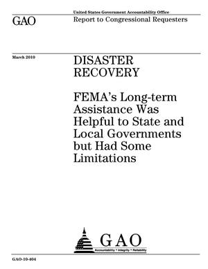 Primary view of object titled 'Disaster Recovery: FEMA's Long-term Assistance Was Helpful to State and Local Governments but Had Some Limitations'.