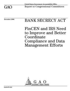 Primary view of object titled 'Bank Secrecy Act: FinCEN and IRS Need to Improve and Better Coordinate Compliance and Data Management Efforts'.