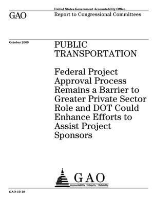 Primary view of object titled 'Public Transportation: Federal Project Approval Process Remains a Barrier to Greater Private Sector Role and DOT Could Enhance Efforts to Assist Project Sponsors'.