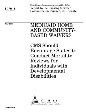 Primary view of object titled 'Medicaid Home and Community-Based Waivers: CMS Should Encourage States to Conduct Mortality Reviews for Individuals with Developmental Disabilities'.