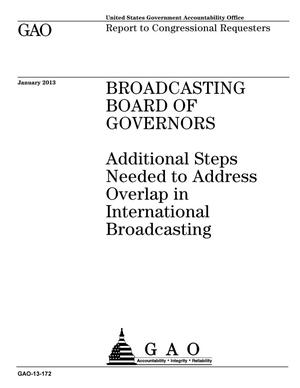Primary view of object titled 'Broadcasting Board of Governors: Additional Steps Needed to Address Overlap in International Broadcasting'.