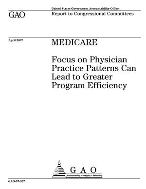 Primary view of object titled 'Medicare: Focus on Physician Practice Patterns Can Lead to Greater Program Efficiency'.