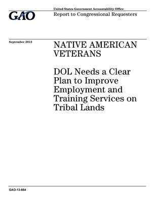 Primary view of object titled 'Native American Veterans: DOL Needs a Clear Plan to Improve Employment and Training Services on Tribal Lands'.