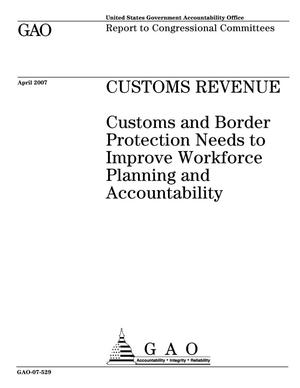 Primary view of object titled 'Customs Revenue: Customs and Border Protection Needs to Improve Workforce Planning and Accountability'.