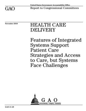 Primary view of object titled 'Health Care Delivery: Features of Integrated Systems Support Patient Care Strategies and Access to Care, but Systems Face Challenges'.