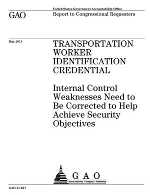 Primary view of object titled 'Transportation Worker Identification Credential: Internal Control Weaknesses Need to Be Corrected to Help Achieve Security Objectives'.