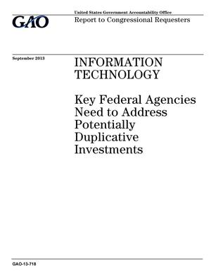 Primary view of object titled 'Information Technology: Key Federal Agencies Need to Address Potentially Duplicative Investments'.