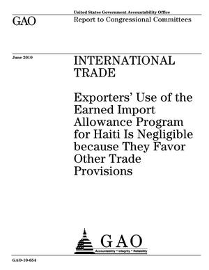 Primary view of object titled 'International Trade: Exporters' Use of the Earned Import Allowance Program for Haiti Is Negligible because They Favor Other Trade Provisions'.