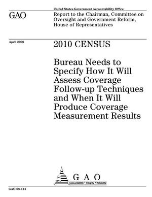 Primary view of object titled '2010 Census: Bureau Needs to Specify How It Will Assess Coverage Follow-up Techniques and When It Will Produce Coverage Measurement Results'.