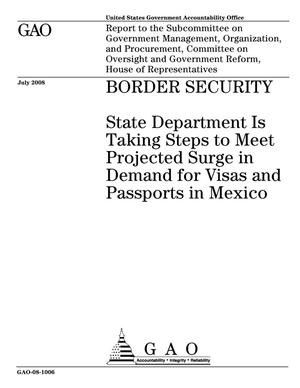 Primary view of object titled 'Border Security: State Department Is Taking Steps to Meet Projected Surge in Demand for Visas and Passports in Mexico'.