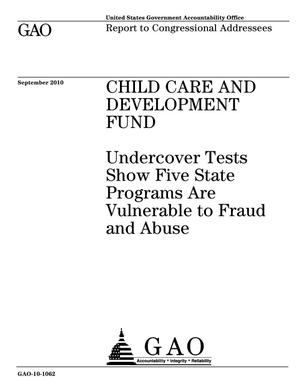 Primary view of object titled 'Child Care and Development Fund: Undercover Tests Show Five State Programs Are Vulnerable to Fraud and Abuse'.