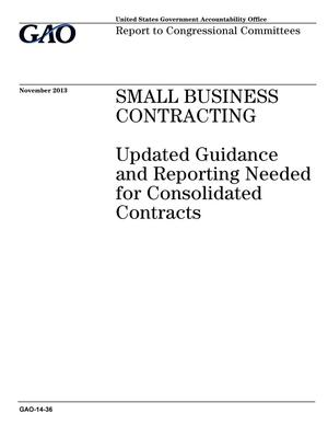 Primary view of object titled 'Small Business Contracting: Updated Guidance and Reporting Needed for Consolidated Contracts'.