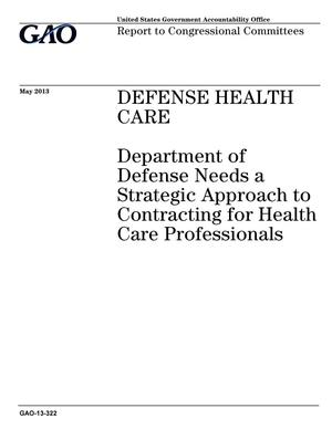 Primary view of object titled 'Defense Health Care: Department of Defense Needs a Strategic Approach to Contracting for Health Care Professionals'.