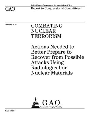 Primary view of object titled 'Combating Nuclear Terrorism: Actions Needed to Better Prepare to Recover from Possible Attacks Using Radiological or Nuclear Materials'.