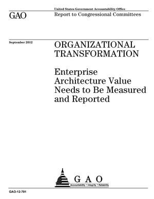Primary view of object titled 'Organizational Transformation: Enterprise Architecture Value Needs to Be Measured and Reported'.