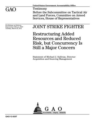 Primary view of object titled 'Joint Strike Fighter: Restructuring Added Resources and Reduced Risk, but Concurrency Is Still a Major Concern'.