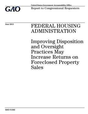 Primary view of object titled 'Federal Housing Administration: Improving Disposition and Oversight Practices May Increase Returns on Foreclosed Property Sales'.