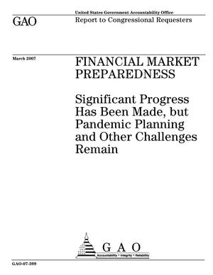 Primary view of object titled 'Financial Market Preparedness: Significant Progress Has Been Made, but Pandemic Planning and Other Challenges Remain'.