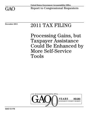 Primary view of object titled '2011 Tax Filing: Processing Gains, but Taxpayer Assistance Could Be Enhanced by More Self-Service Tools'.